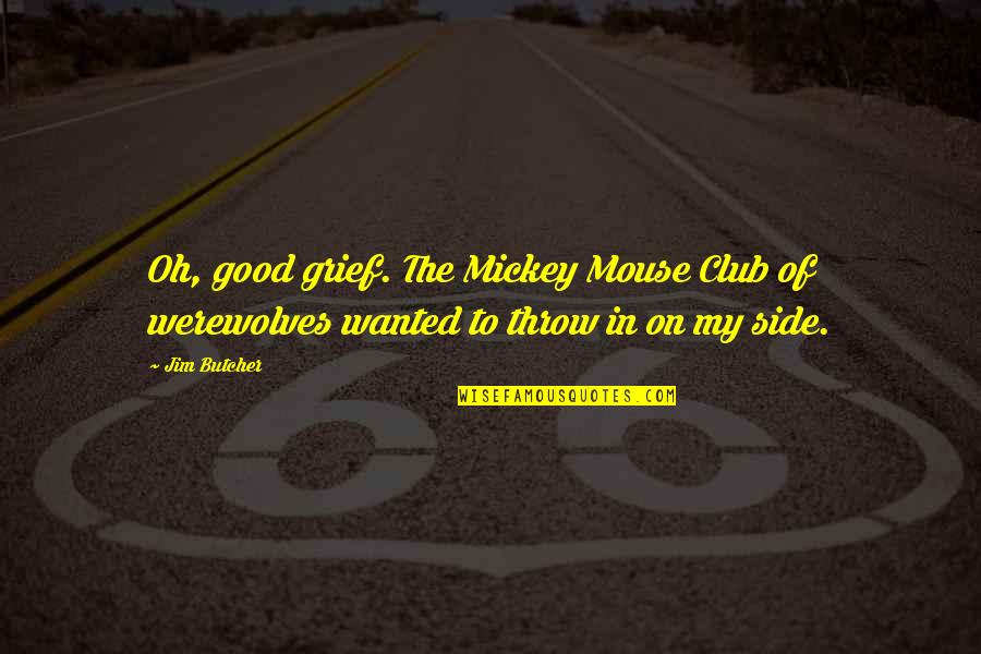 Mickey Mouse Club Quotes By Jim Butcher: Oh, good grief. The Mickey Mouse Club of