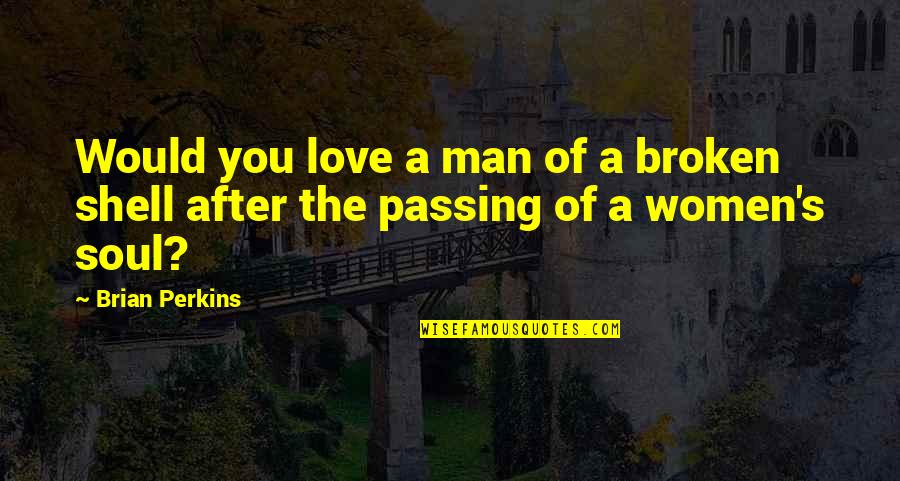 Mickeys Cap Quotes By Brian Perkins: Would you love a man of a broken