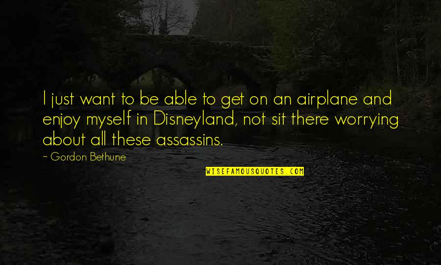 Mickeys Cap Quotes By Gordon Bethune: I just want to be able to get