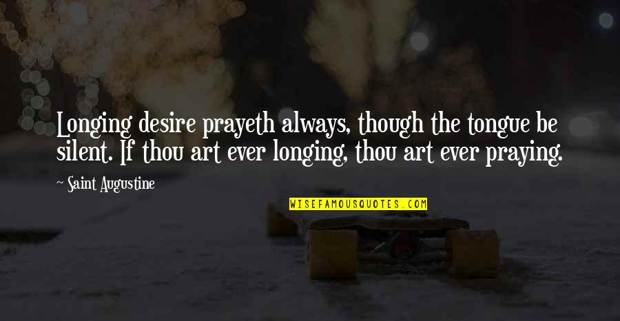 Mickeys Cap Quotes By Saint Augustine: Longing desire prayeth always, though the tongue be