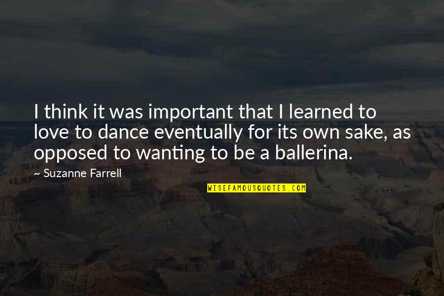 Mickeys Cap Quotes By Suzanne Farrell: I think it was important that I learned