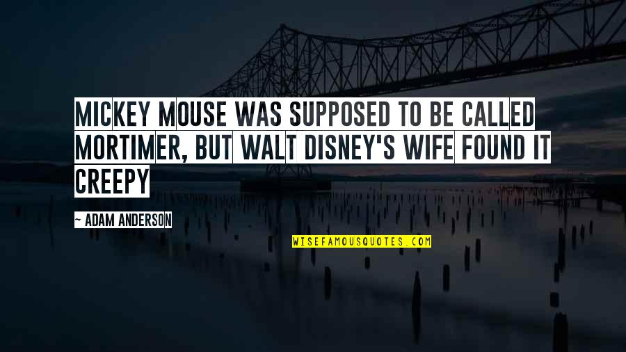 Mickey's Quotes By Adam Anderson: Mickey Mouse was supposed to be called Mortimer,