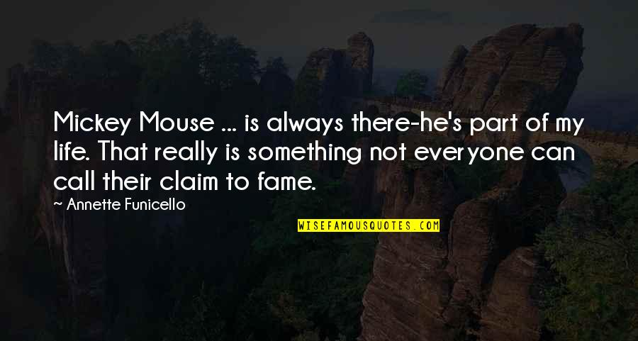 Mickey's Quotes By Annette Funicello: Mickey Mouse ... is always there-he's part of