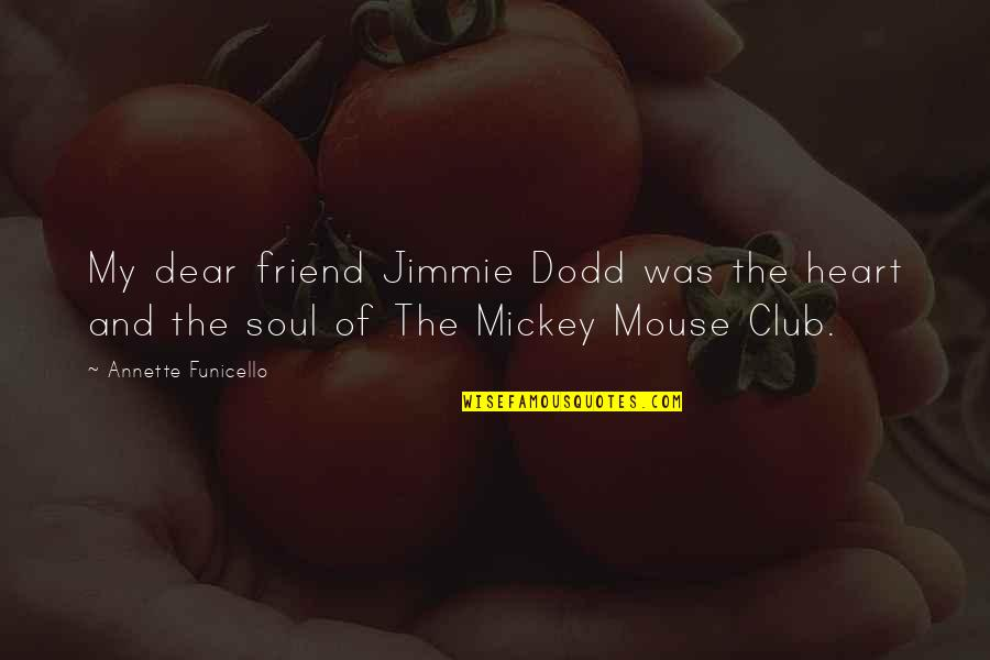 Mickey's Quotes By Annette Funicello: My dear friend Jimmie Dodd was the heart