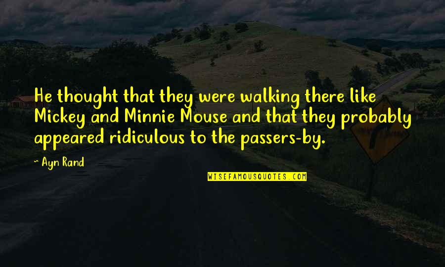 Mickey's Quotes By Ayn Rand: He thought that they were walking there like