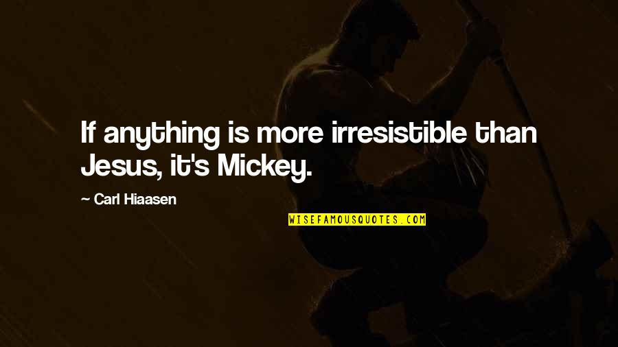 Mickey's Quotes By Carl Hiaasen: If anything is more irresistible than Jesus, it's