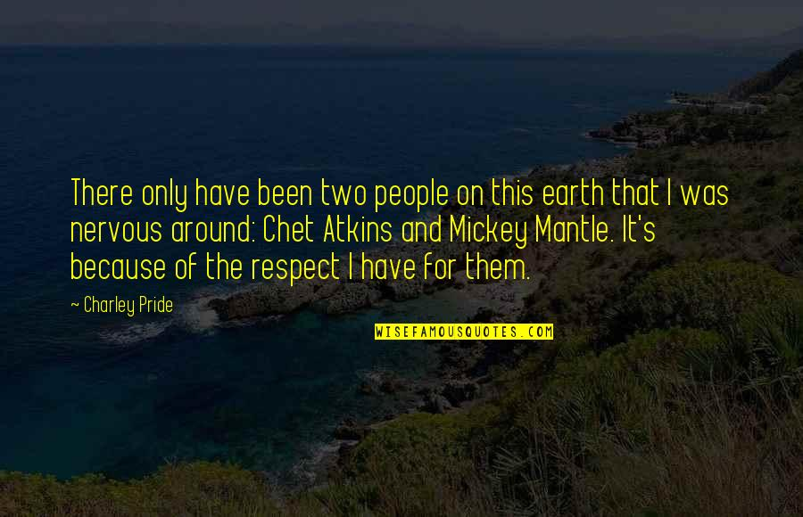 Mickey's Quotes By Charley Pride: There only have been two people on this