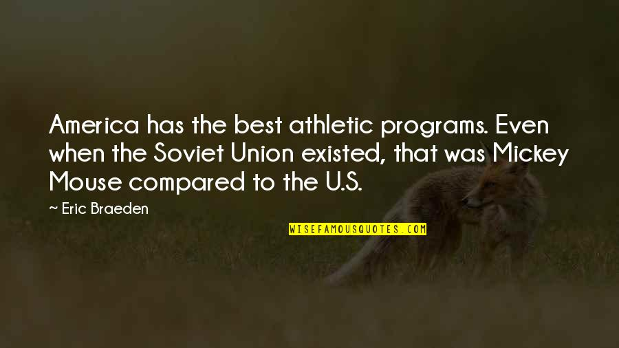 Mickey's Quotes By Eric Braeden: America has the best athletic programs. Even when