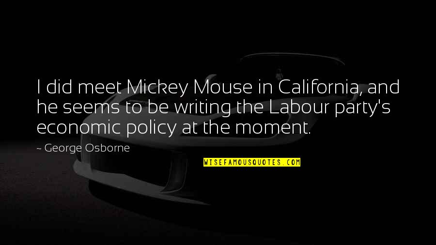 Mickey's Quotes By George Osborne: I did meet Mickey Mouse in California, and