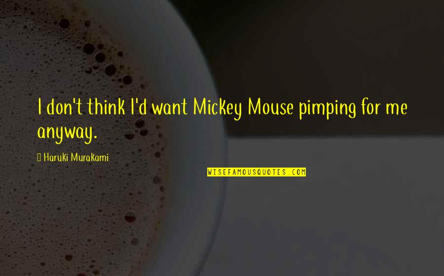 Mickey's Quotes By Haruki Murakami: I don't think I'd want Mickey Mouse pimping