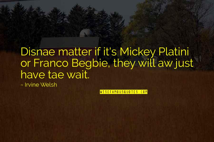 Mickey's Quotes By Irvine Welsh: Disnae matter if it's Mickey Platini or Franco