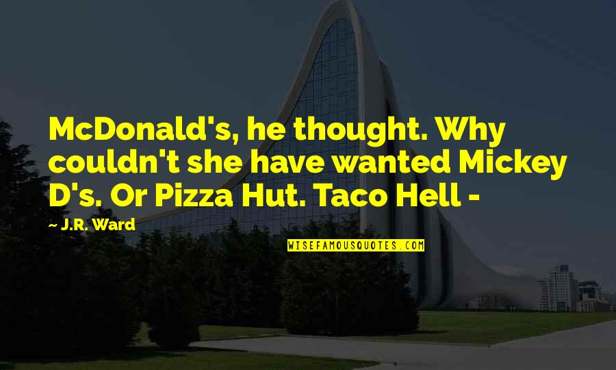 Mickey's Quotes By J.R. Ward: McDonald's, he thought. Why couldn't she have wanted