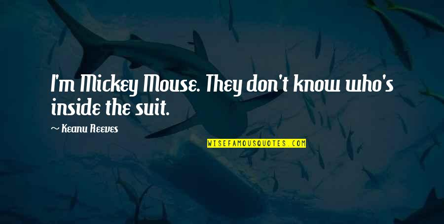 Mickey's Quotes By Keanu Reeves: I'm Mickey Mouse. They don't know who's inside