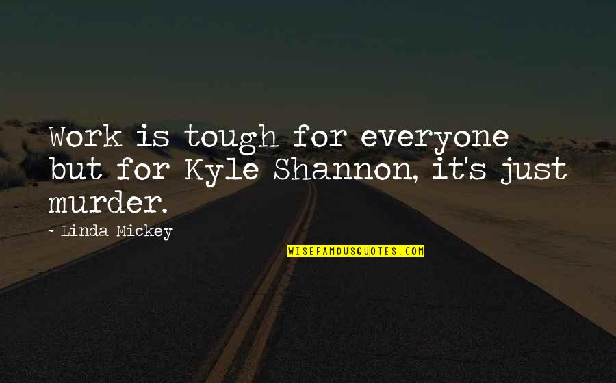 Mickey's Quotes By Linda Mickey: Work is tough for everyone but for Kyle