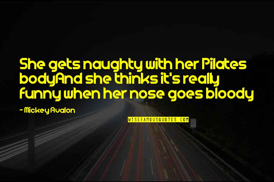Mickey's Quotes By Mickey Avalon: She gets naughty with her Pilates bodyAnd she
