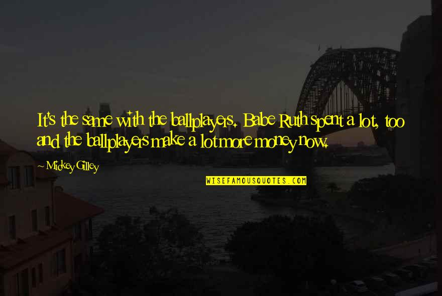 Mickey's Quotes By Mickey Gilley: It's the same with the ballplayers. Babe Ruth