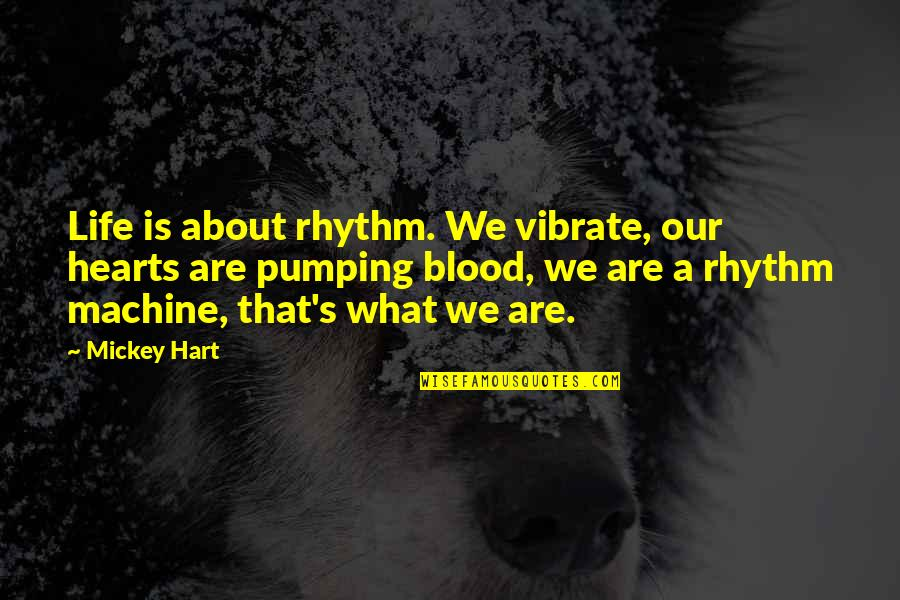 Mickey's Quotes By Mickey Hart: Life is about rhythm. We vibrate, our hearts