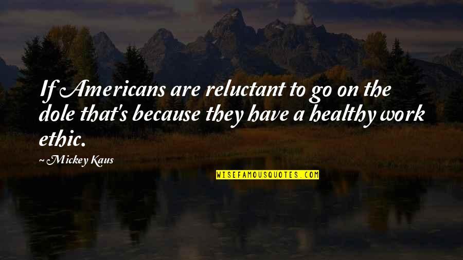 Mickey's Quotes By Mickey Kaus: If Americans are reluctant to go on the