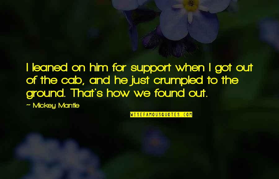 Mickey's Quotes By Mickey Mantle: I leaned on him for support when I