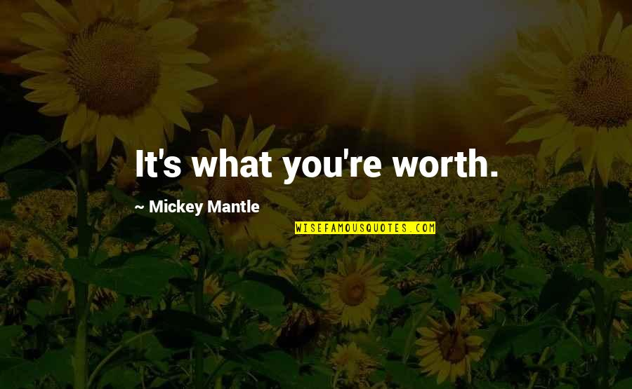 Mickey's Quotes By Mickey Mantle: It's what you're worth.