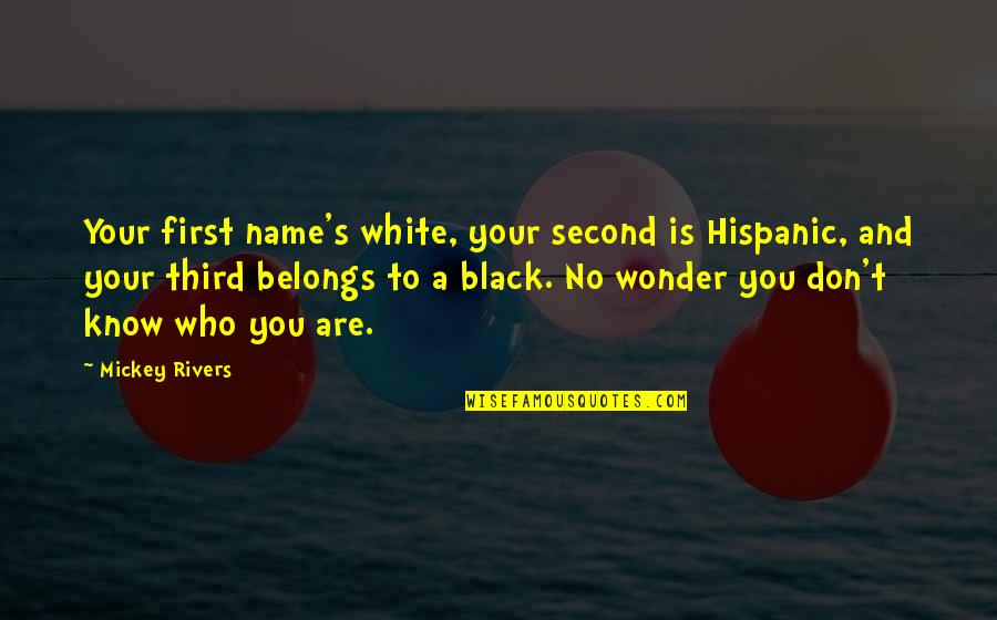 Mickey's Quotes By Mickey Rivers: Your first name's white, your second is Hispanic,