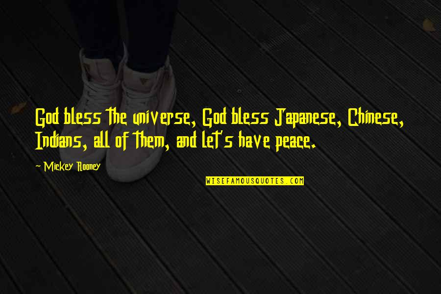 Mickey's Quotes By Mickey Rooney: God bless the universe, God bless Japanese, Chinese,