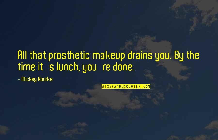 Mickey's Quotes By Mickey Rourke: All that prosthetic makeup drains you. By the