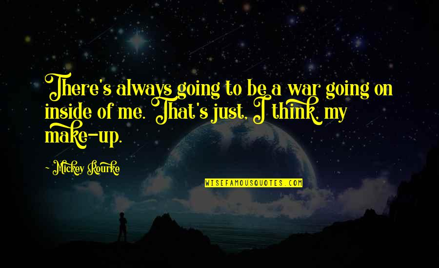 Mickey's Quotes By Mickey Rourke: There's always going to be a war going