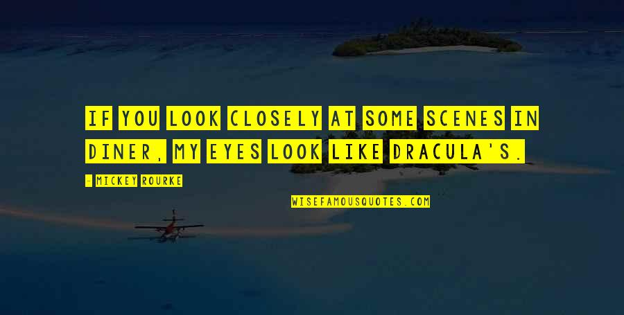 Mickey's Quotes By Mickey Rourke: If you look closely at some scenes in