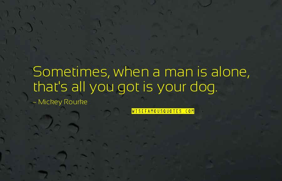 Mickey's Quotes By Mickey Rourke: Sometimes, when a man is alone, that's all