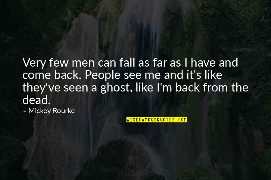 Mickey's Quotes By Mickey Rourke: Very few men can fall as far as