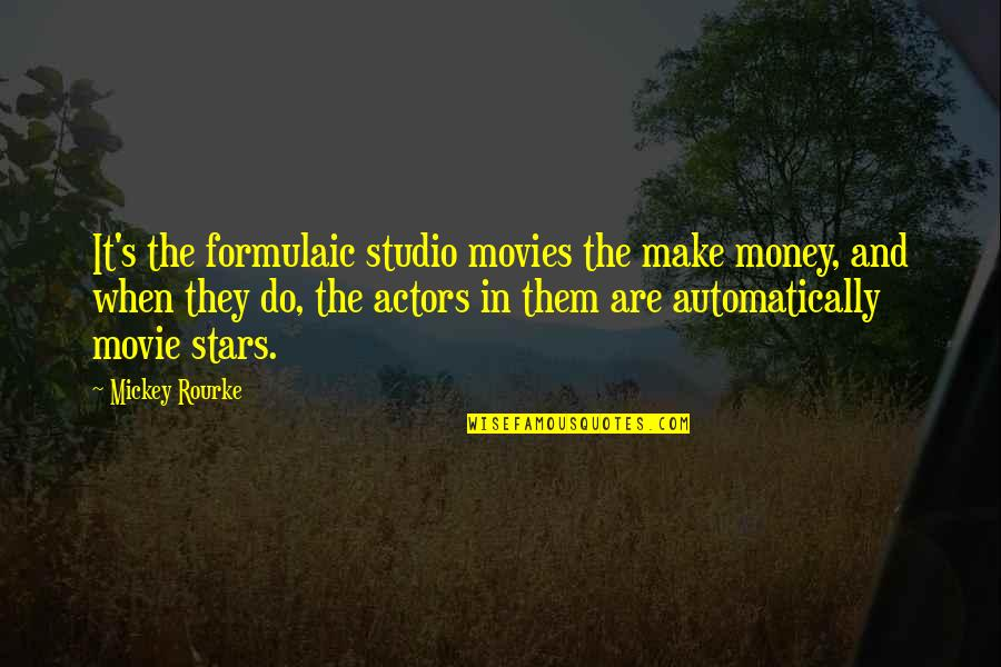 Mickey's Quotes By Mickey Rourke: It's the formulaic studio movies the make money,
