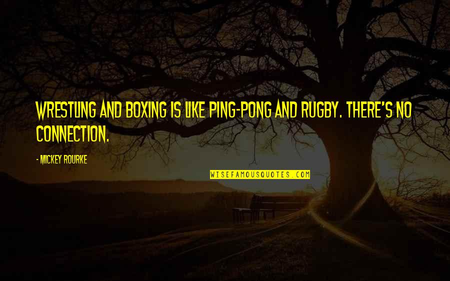 Mickey's Quotes By Mickey Rourke: Wrestling and boxing is like Ping-Pong and rugby.