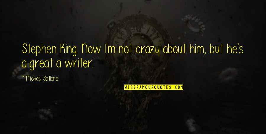 Mickey's Quotes By Mickey Spillane: Stephen King. Now I'm not crazy about him,