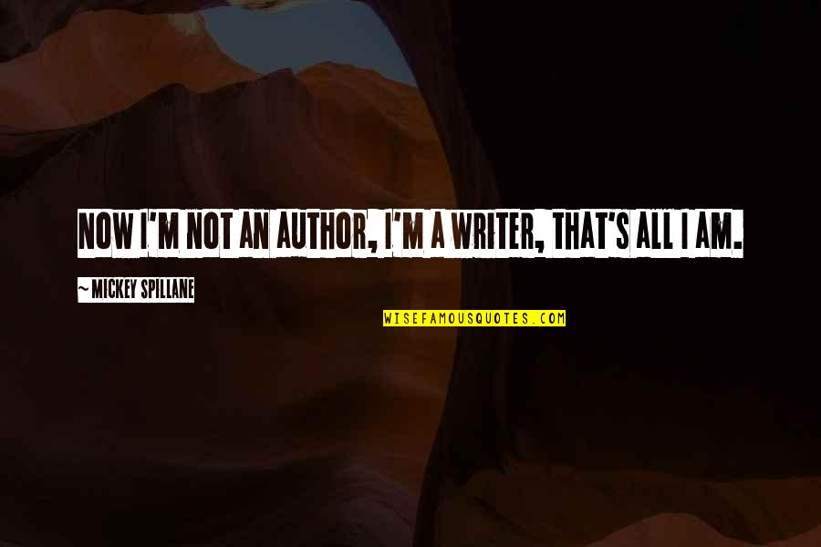 Mickey's Quotes By Mickey Spillane: Now I'm not an author, I'm a writer,
