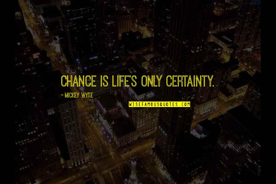 Mickey's Quotes By Mickey Wyte: Chance is life's only certainty.