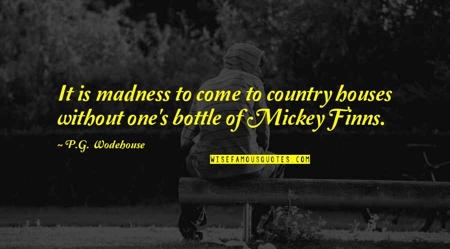 Mickey's Quotes By P.G. Wodehouse: It is madness to come to country houses