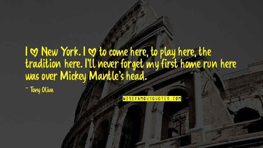 Mickey's Quotes By Tony Oliva: I love New York. I love to come