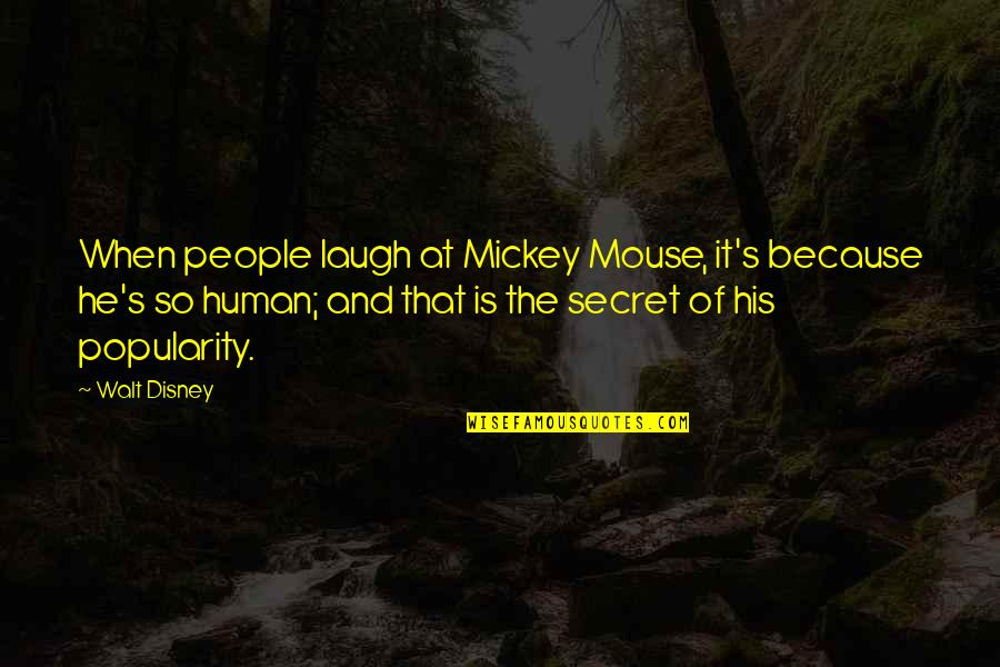 Mickey's Quotes By Walt Disney: When people laugh at Mickey Mouse, it's because