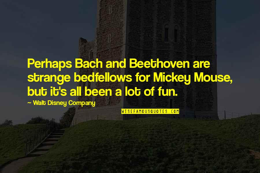 Mickey's Quotes By Walt Disney Company: Perhaps Bach and Beethoven are strange bedfellows for