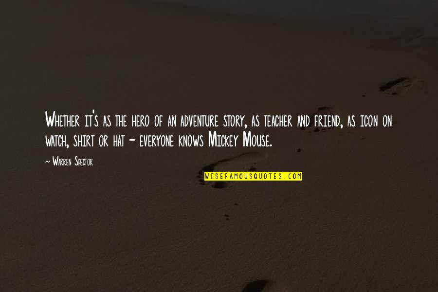 Mickey's Quotes By Warren Spector: Whether it's as the hero of an adventure