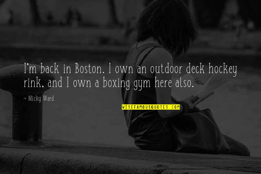 Micky Ward Quotes By Micky Ward: I'm back in Boston. I own an outdoor