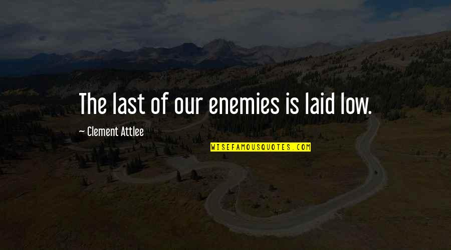 Micro Preemie Quotes By Clement Attlee: The last of our enemies is laid low.