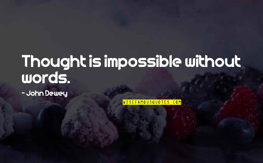 Micro Preemie Quotes By John Dewey: Thought is impossible without words.