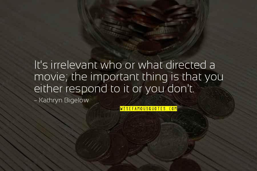 Micro Preemie Quotes By Kathryn Bigelow: It's irrelevant who or what directed a movie;