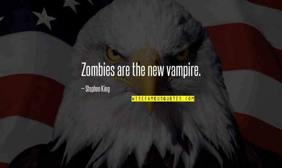 Micro Preemie Quotes By Stephen King: Zombies are the new vampire.
