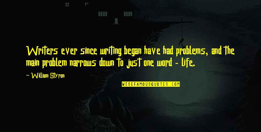 Micro Preemie Quotes By William Styron: Writers ever since writing began have had problems,