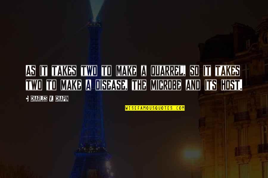 Microbe Quotes By Charles V. Chapin: As it takes two to make a quarrel,