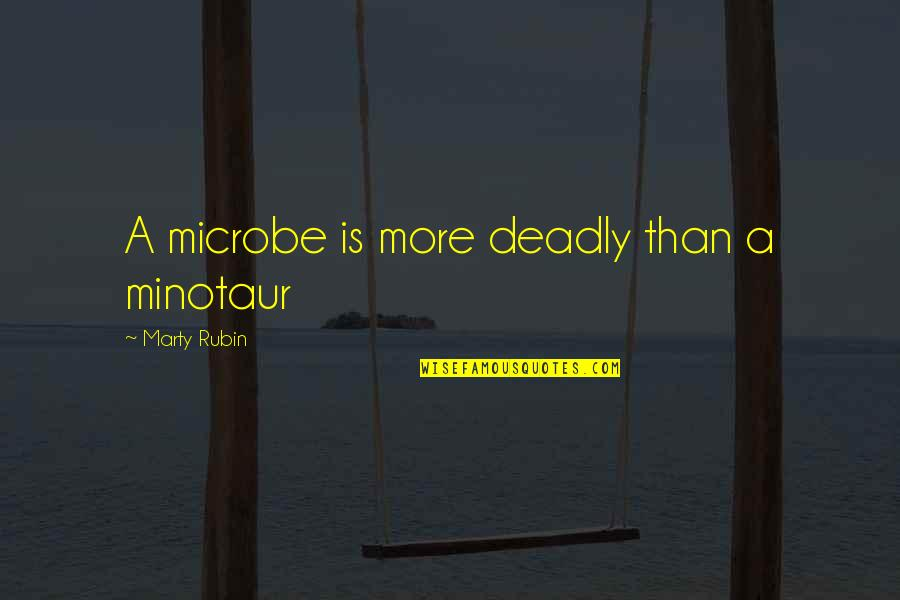 Microbe Quotes By Marty Rubin: A microbe is more deadly than a minotaur
