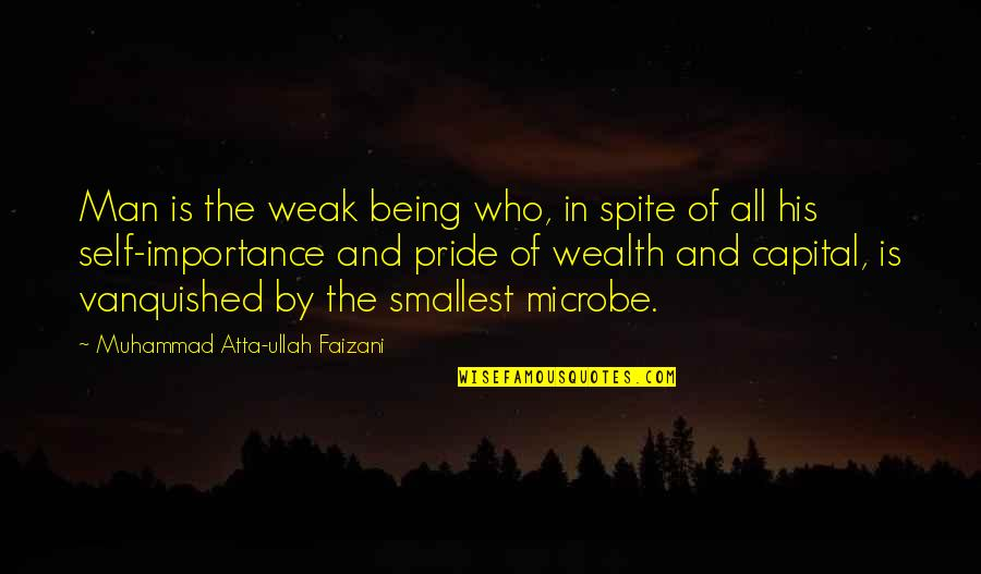 Microbe Quotes By Muhammad Atta-ullah Faizani: Man is the weak being who, in spite